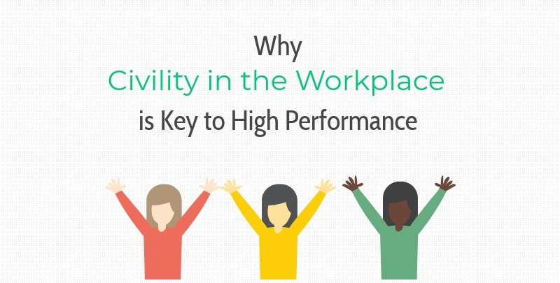 Why Civility in the Workplace is Key to High Performance