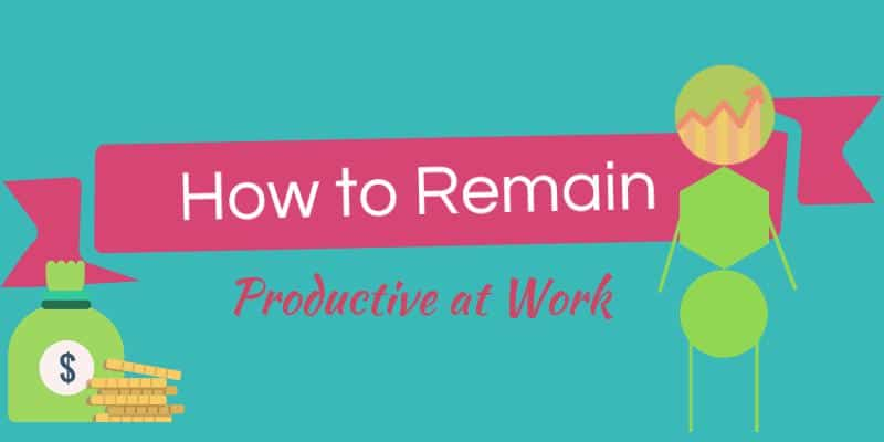 How to Remain Productive at Work