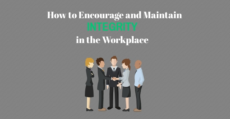 How to maintain integrity in the workplace