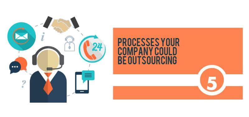 5 processes your company could be outsourcing