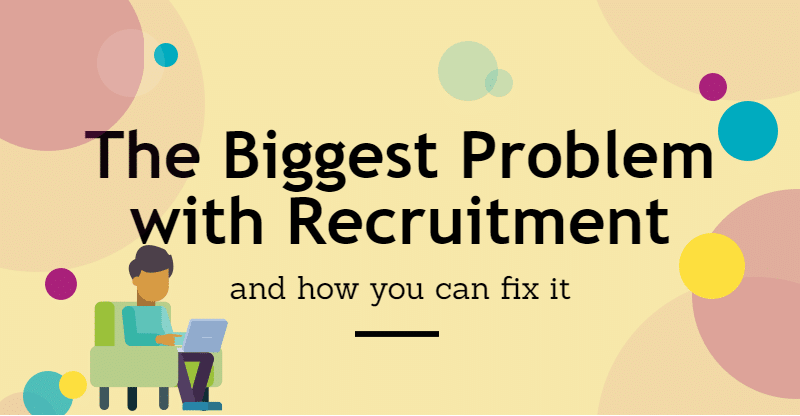the-biggest-problem-with-recruitment-and-how-you-can-fix-it