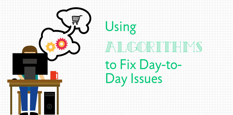Why Using Algorithms to Solve Everyday Problems is the Future