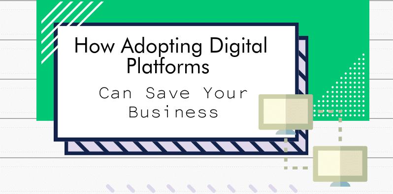 How Adopting Digital Platforms Can Save Your Business