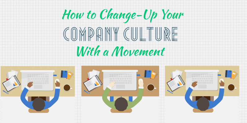 Changing Company Culture Effectively With a Movement