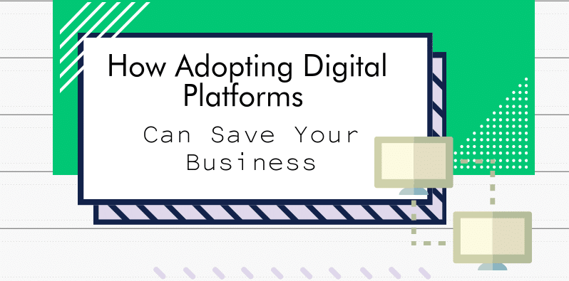 How Adopting Digital Platforms Can Save Your Business