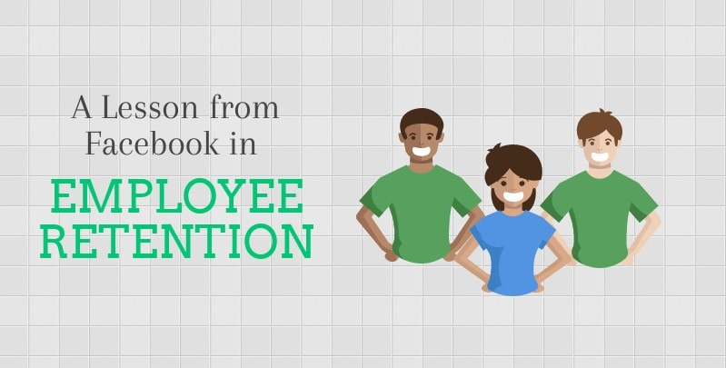 A Lesson from Facebook in Employee Retention