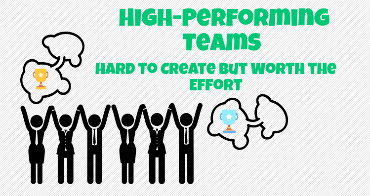 High-Performing Teams: Hard to Create But Worth the Effort